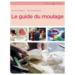 Le guide du moulage - Editions Eyrolles
