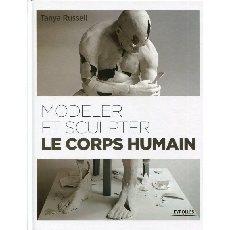 Modeler et sculpter le corps humain - Editions Eyrolles